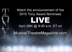 Watch 2015 Tony Award Nominations LIVE on www.MusicalTheatreMagazine.com