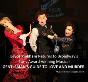 Bryce Pinkham Returns to Broadway Tony Award-winning Gentleman's Guide to Love and Murder - Musical Theatre Magazine