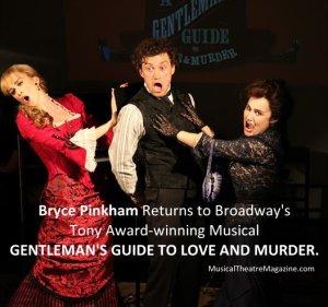 Bryce Pinkham Returns to Broadway Tony Award-winning Gentleman's Guide to Love and Murder - Musical Theatre Magazine