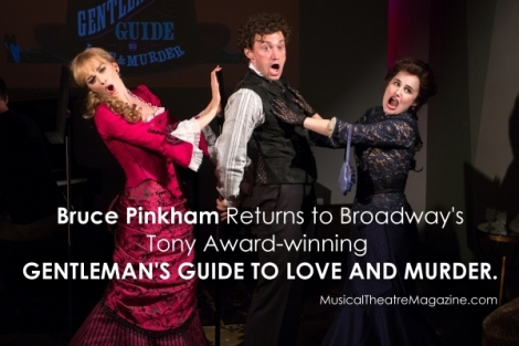 "Bryce Pinkham Returns to Broadway in Tony Award-winning ""Gentleman's Guide to Love and Murder"" - Musical Theatre Magazine"